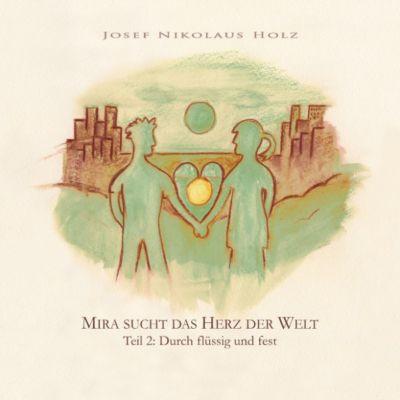 Mira sucht das Herz der Welt: Mira sucht das Herz der Welt (Teil 2: Durch flüssig und fest)