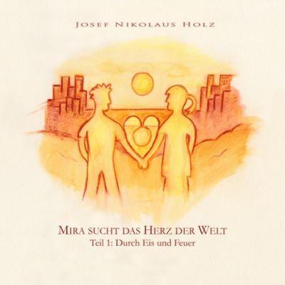 Mira sucht das Herz der Welt: Mira sucht das Herz der Welt (Teil1: Durch Eis und Feuer)