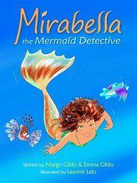 Mirabella the Mermaid Detective, Emma Gibbs, Margo Gibbs