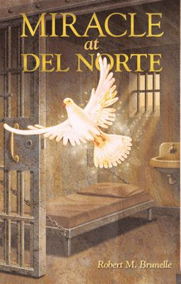 Miracle at Del Norte, Robert M. Brundle