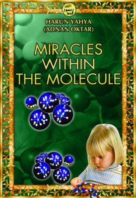 Miracles Within the Molecule, Harun Yahya
