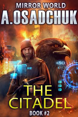 Mirror World: The Citadel (Mirror World Book #2) LitRPG series, Alexey Osadchuk