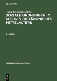Miscellanea Mediaevalia: Soziale Ordnungen im Selbstverstandnis des Mittelalters. 2. Halbbd