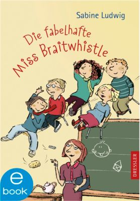 Miss Braitwhistle Band 1: Die fabelhafte Miss Braitwhistle, Sabine Ludwig