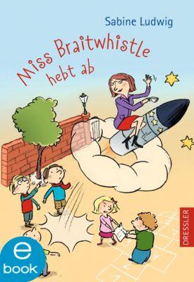 Miss Braitwhistle Band 3: Miss Braitwhistle hebt ab, Sabine Ludwig