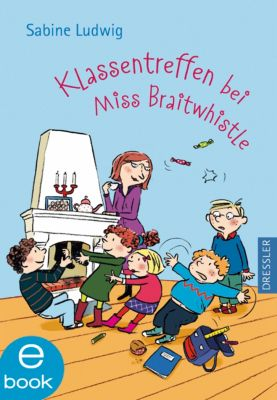 Miss Braitwhistle Band 4: Klassentreffen bei Miss Braitwhistle, Sabine Ludwig