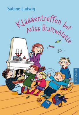 Miss Braitwhistle Band 4: Klassentreffen bei Miss Braitwhistle - Sabine Ludwig |
