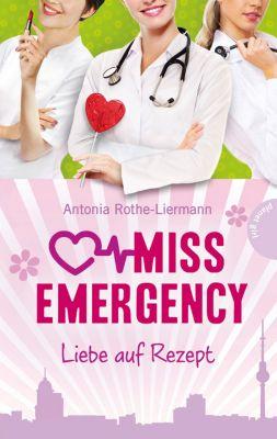 Miss Emergency Band 3: Liebe auf Rezept - Antonia Rothe-Liermann |