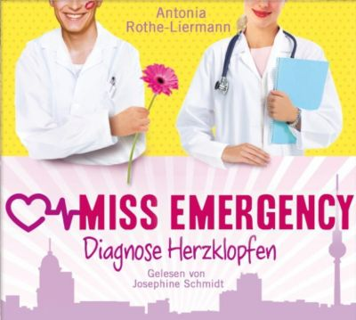 Miss Emergency: Josephine Schmidt - Antonia Rothe-Liermann: Miss Emergency - Diagnose Herzklopfen