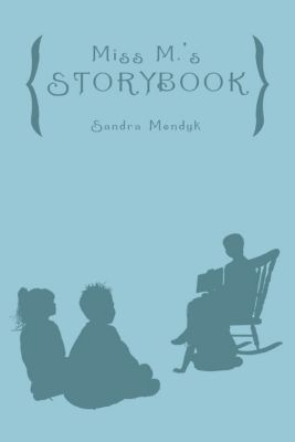 Miss M.'S Storybook, Sandra Mendyk