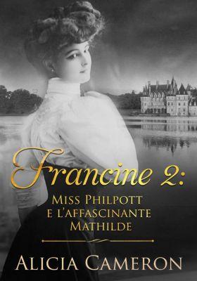 Miss Philpott e l'affascinante Mathilde (Serie Francine Libro 2), Alicia Cameron