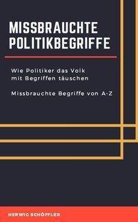 Missbrauchte Politikbegriffe, Herwig Schöffler