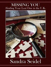 Missing You: Finding Your Lost One In the U.K., Sandra Seidel
