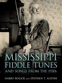 Mississippi Fiddle Tunes and Songs from the 1930s, Harry Bolick, Stephen T. Austin