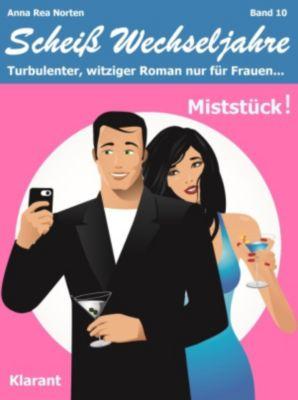 Miststück! Scheiß Wechseljahre, Band 10. Turbulenter, witziger Liebesroman nur für Frauen..., Anna Rea Norten, Andrea Klier