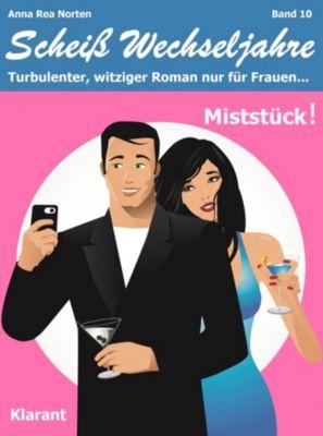 Miststück! Scheiß Wechseljahre, Band 10. Turbulenter, witziger Liebesroman nur für Frauen..., Andrea Klier, Anna Rea Norten