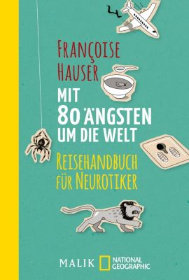 Mit 80 Ängsten um die Welt - Francoise Hauser |