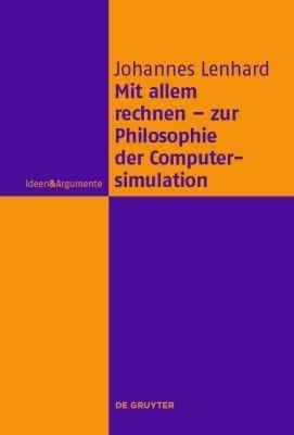 Mit allem rechnen - zur Philosophie der Computersimulation, Johannes Lenhard