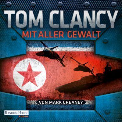 Mit aller Gewalt, Mark Greaney, Tom Clancy