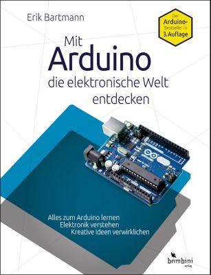 Mit Arduino die elektronische Welt entdecken, Erik Bartmann