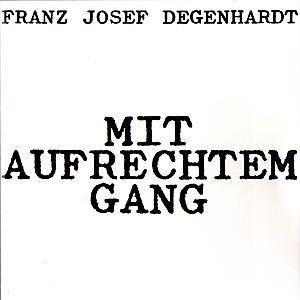 Mit Aufrechtem Gang, Franz Josef Degenhardt
