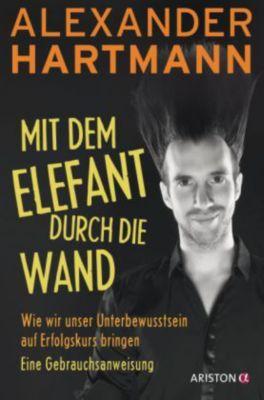 Mit dem Elefant durch die Wand, Alexander Hartmann