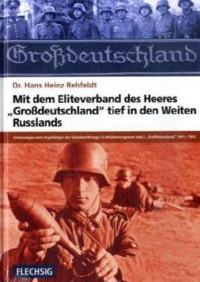 Mit dem Eliteverband des Heeres Großdeutschland tief in den Weiten Russlands, Hans H. Rehfeldt