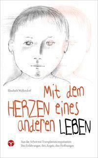 Mit dem Herzen eines anderen leben - Elisabeth Wellendorf pdf epub
