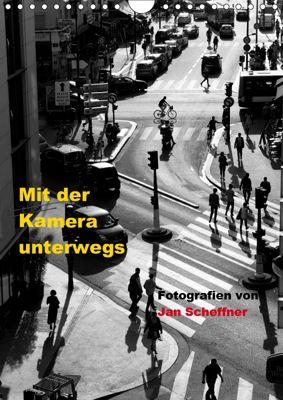 Mit der Kamera unterwegs (Wandkalender 2019 DIN A4 hoch), Jan Scheffner