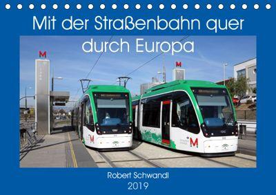 Mit der Strassenbahn quer durch Europa (Tischkalender 2019 DIN A5 quer), Robert Schwandl