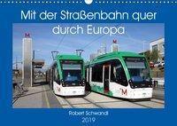Mit der Straßenbahn quer durch Europa (Wandkalender 2019 DIN A3 quer), Robert Schwandl