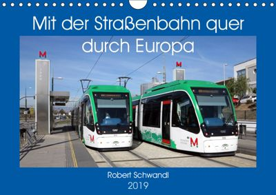 Mit der Straßenbahn quer durch Europa (Wandkalender 2019 DIN A4 quer), Robert Schwandl