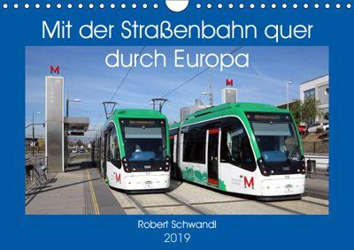 Mit der Strassenbahn quer durch Europa (Wandkalender 2019 DIN A4 quer), Robert Schwandl