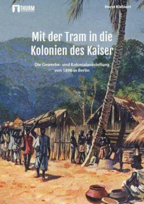 Mit der Tram in die Kolonien des Kaisers - Horst Kleinert |