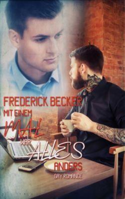 Mit einem Mal war alles anders, Frederick Becker
