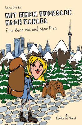 Mit einem Rucksack nach Kanada, Anna Dierks