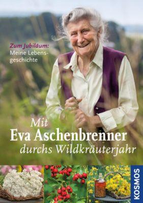 Mit Eva Aschenbrenner durchs Wildkräuterjahr - Eva Aschenbrenner |