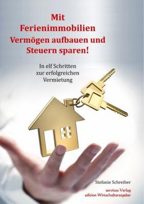 Mit Ferienimmobilien Vermögen aufbauen und Steuern sparen! - Stefanie Schreiber |