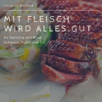 Mit Fleisch wird alles gut - Maurice Wacker pdf epub