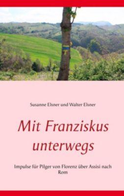 Mit Franziskus unterwegs, Susanne Elsner, Walter Elsner