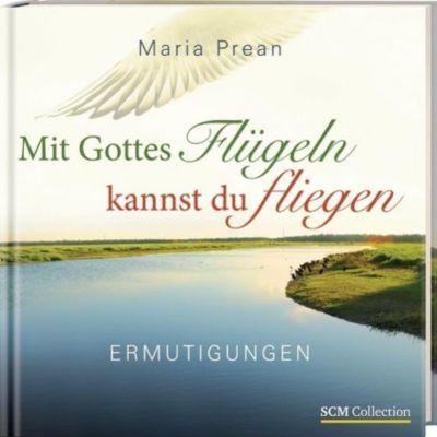Mit Gottes Flügeln kannst du fliegen - Maria Luise Prean-Bruni |