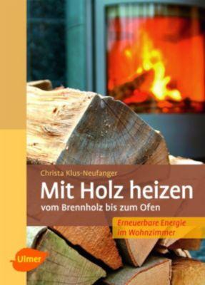 Mit Holz heizen, Christa Klus-Neufanger