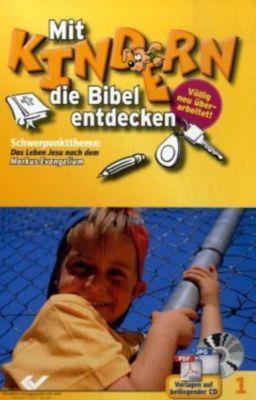 Mit Kindern die Bibel entdecken: Bd.1 Schwerpunktthema 'Das Leben Jesu nach dem Markus-Evangelium', m. CD-ROM