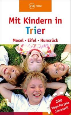 Mit Kindern in Trier - Mosel, Eifel, Hunsrück - Katja Nolles pdf epub