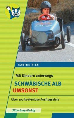Mit Kindern unterwegs - Schwäbische Alb umsonst, Sabine Ries