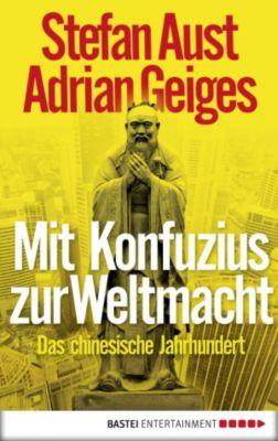 Mit Konfuzius zur Weltmacht, Stefan Aust, Adrian Geiges