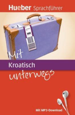 Mit Kroatisch unterwegs, m. MP3-Download, Juliane Forßmann, Hanni Geiger