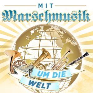Mit Marschmusik um die Welt, Various