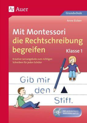 Mit Montessori die Rechtschreibung begreifen, Klasse 1, m. CD-ROM, Anne Eicken