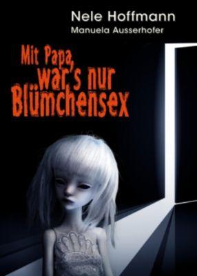 Mit Papa war's nur Blümchensex, Nele Hoffmann, Manuela Ausserhofer